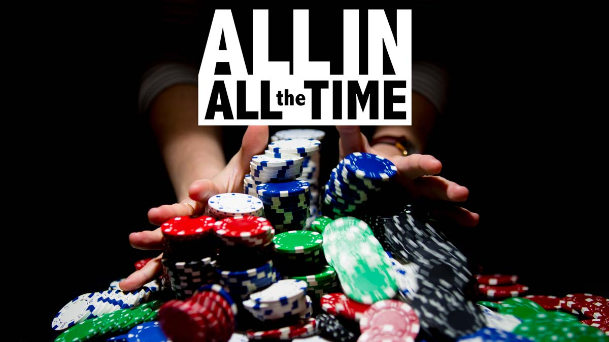 All In, All the Time