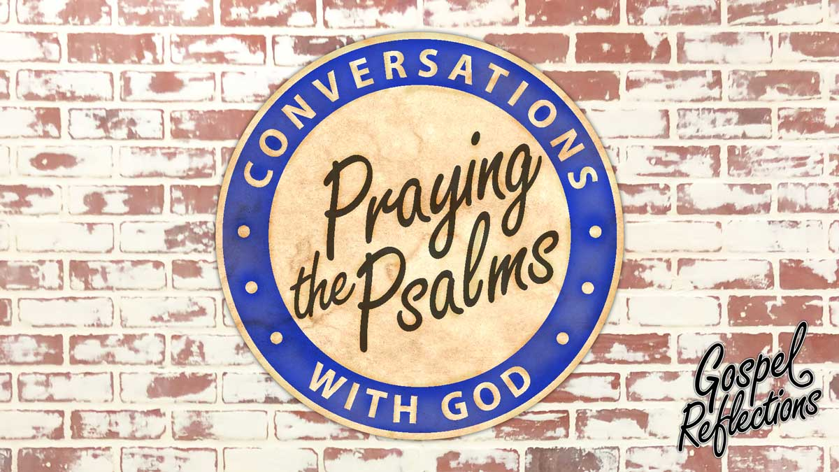 Conversations with God: Praying the Psalms