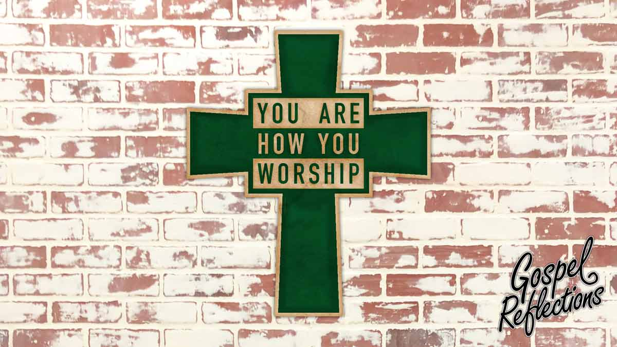 You Are How You Worship