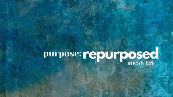 purpose: repurposed